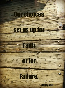 choices set us up for faith or failure